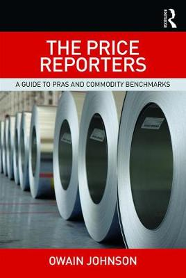 The Price Reporters A Guide to Pras and Commodity Benchmarks by Owain Johnson