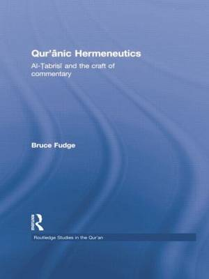 Qur'anic Hermeneutics Al-Tabrisi and the Craft of Commentary by Bruce Fudge