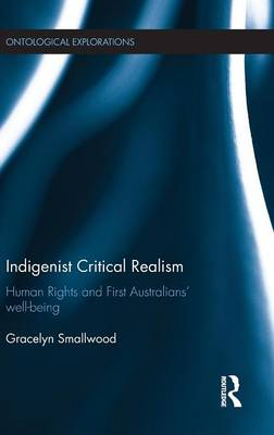 Indigenist Critical Realism Human Rights and First Australians' Wellbeing by Gracelyn (James Cook University, Australia.) Smallwood