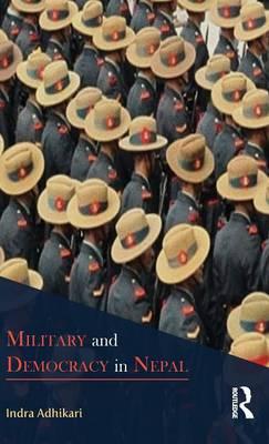 Military and Democracy in Nepal by Indra (Nepal Centre for Contemporary Studies, Kathmandu, Nepal.) Adhikari