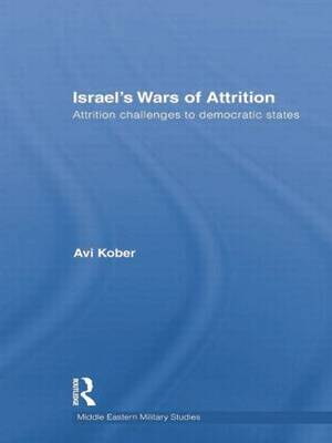 Israel's Wars of Attrition Attrition Challenges to Democratic States by Avi Kober