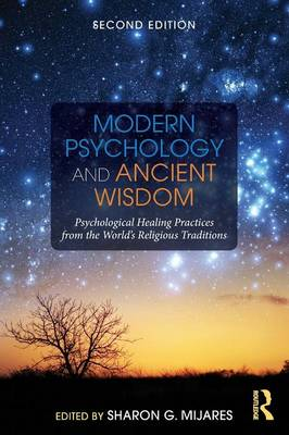 Modern Psychology and Ancient Wisdom Psychological Healing Practices from the World's Religious Traditions by Sharon G. Mijares