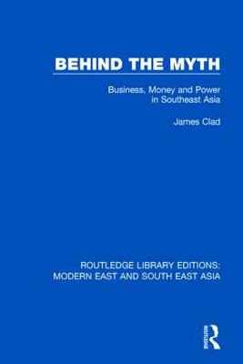 Behind the Myth Business, Money and Power in Southeast Asia by James Clad