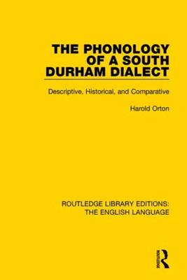 The Phonology of a South Durham Dialect Descriptive, Historical, and Comparative by Harold Orton