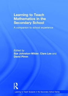 Learning to Teach Mathematics in the Secondary School A companion to school experience by Sue Johnston-Wilder