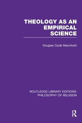 Theology as an Empirical Science by Douglas Clyde Macintosh