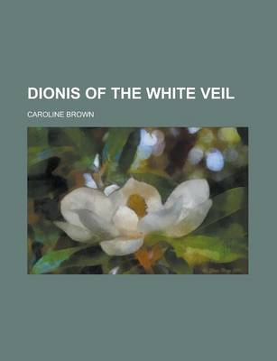 Dionis of the White Veil by Caroline (University of Montreal, Canada) Brown
