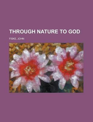 Through Nature to God by John Fiske