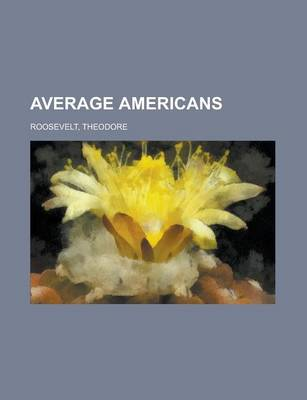 Average Americans by Theodore, IV Roosevelt