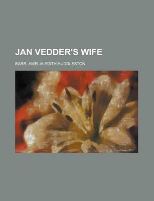 Jan Vedder's Wife by Amelia Edith Huddleston Barr
