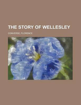 The Story of Wellesley by Florence Converse