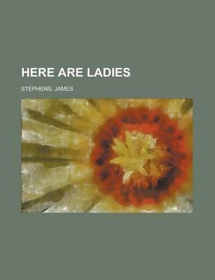 Here Are Ladies by James Stephens