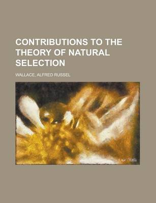 Contributions to the Theory of Natural Selection by Alfred Russell Wallace