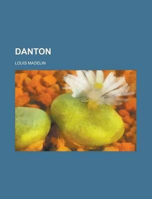 Danton by Louis Madelin, General Books, General Books
