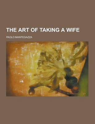 The Art of Taking a Wife by Paolo Mantegazza
