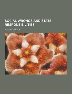 Social Wrongs and State Responsibilities by William Jandus