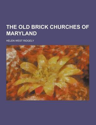 The Old Brick Churches of Maryland by Helen West Ridgely