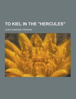 To Kiel in the Hercules by Lewis Ransome Freeman