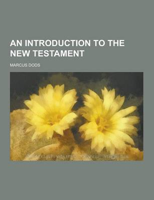 An Introduction to the New Testament by Marcus Dods