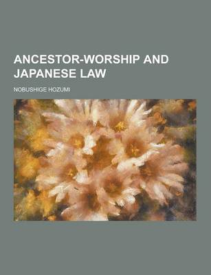 Ancestor-Worship and Japanese Law by Nobushige Hozumi