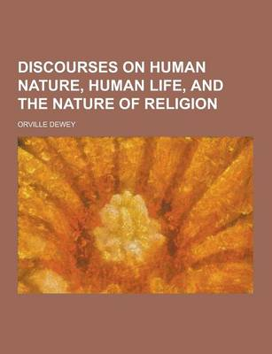Discourses on Human Nature, Human Life, and the Nature of Religion by Orville Dewey