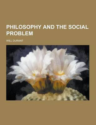 Philosophy and the Social Problem by Will Durant