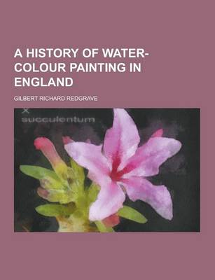 A History of Water-Colour Painting in England by Gilbert Richard Redgrave