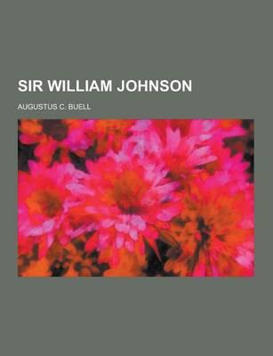 Sir William Johnson by Augustus C Buell