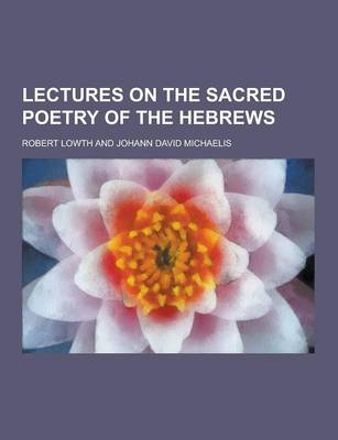 Lectures on the Sacred Poetry of the Hebrews by Robert Lowth