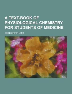 A Text-Book of Physiological Chemistry for Students of Medicine by John Harper Long