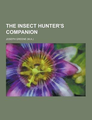 The Insect Hunter's Companion by Joseph Greene