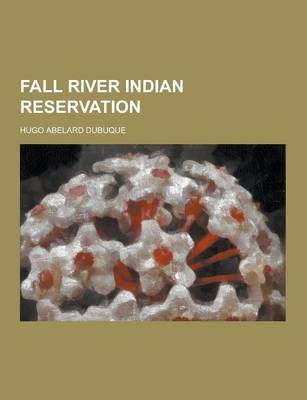 Fall River Indian Reservation by Hugo Abelard Dubuque