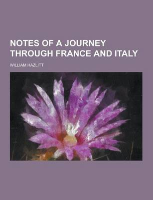 Notes of a Journey Through France and Italy by William Hazlitt