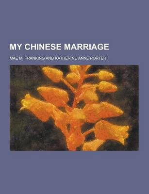 My Chinese Marriage by Mae M Franking