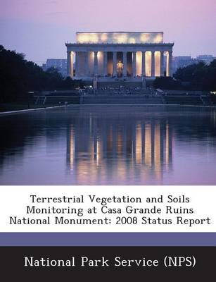Terrestrial Vegetation and Soils Monitoring at Casa Grande Ruins National Monument 2008 Status Report by
