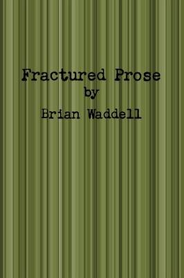 Fractured Prose by Brian Waddell