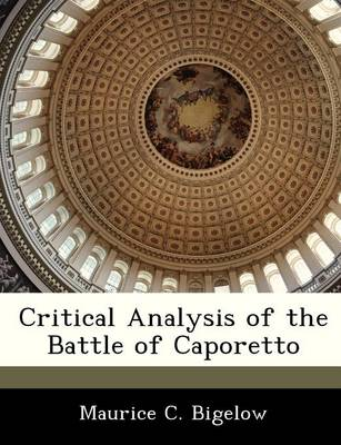 Critical Analysis of the Battle of Caporetto by Maurice C Bigelow
