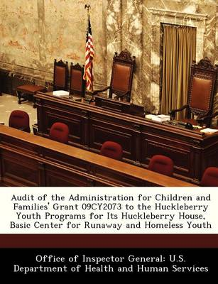 Audit of the Administration for Children and Families' Grant 09cy2073 to the Huckleberry Youth Programs for Its Huckleberry House, Basic Center for Runaway and Homeless Youth by