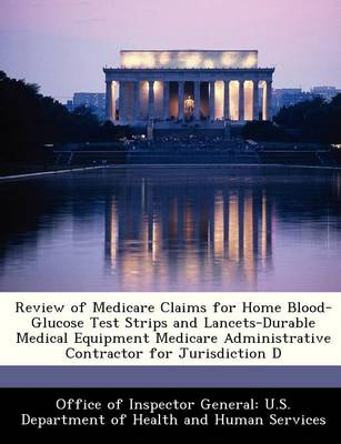 Review of Medicare Claims for Home Blood-Glucose Test Strips and Lancets-Durable Medical Equipment Medicare Administrative Contractor for Jurisdiction D by