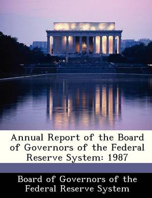 Annual Report of the Board of Governors of the Federal Reserve System 1987 by