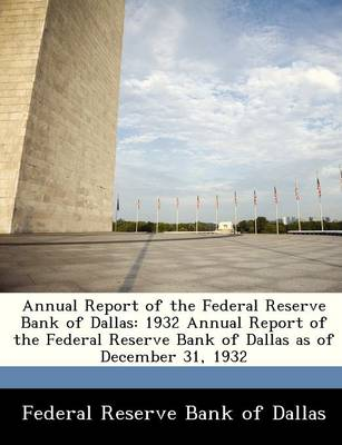 Annual Report of the Federal Reserve Bank of Dallas 1932 Annual Report of the Federal Reserve Bank of Dallas as of December 31, 1932 by