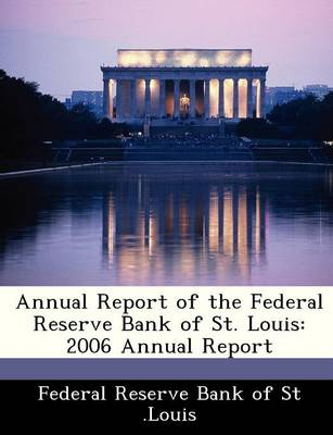 Annual Report of the Federal Reserve Bank of St. Louis 2006 Annual Report by