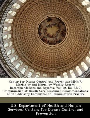 Center for Disease Control and Prevention Mmwr Morbidity and Mortality Weekly Report: Recommendations and Reports, Vol. 60, No. RR-7: Immunization of Health-Care Personnel: Recommendations of the Advi by