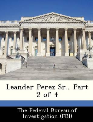 Leander Perez Sr., Part 2 of 4 by The Federal Bureau of Investigation (Fbi