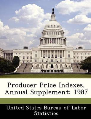Producer Price Indexes, Annual Supplement 1987 by