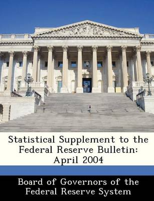 Statistical Supplement to the Federal Reserve Bulletin April 2004 by