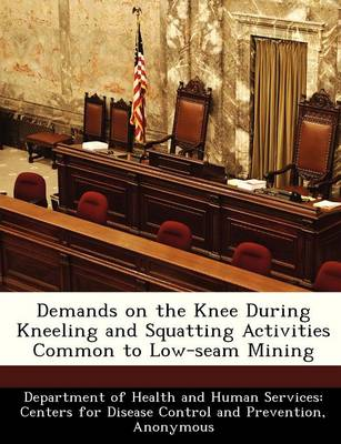 Demands on the Knee During Kneeling and Squatting Activities Common to Low-Seam Mining by