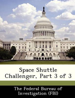 Space Shuttle Challenger, Part 3 of 3 by The Federal Bureau of Investigation (Fbi