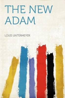 The New Adam by Louis Untermeyer