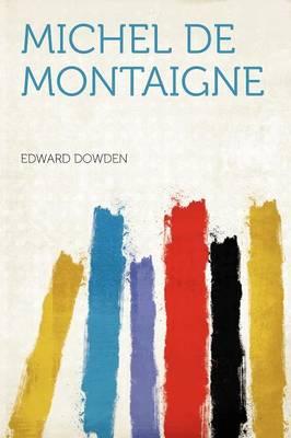Michel de Montaigne by Edward Dowden
